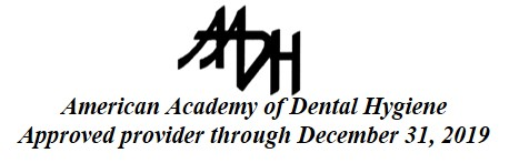 American Acadey of Dental Hygiene Approved provider through December 31, 2019